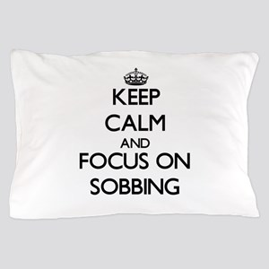 Keep Calm and focus on Sobbing Pillow Case