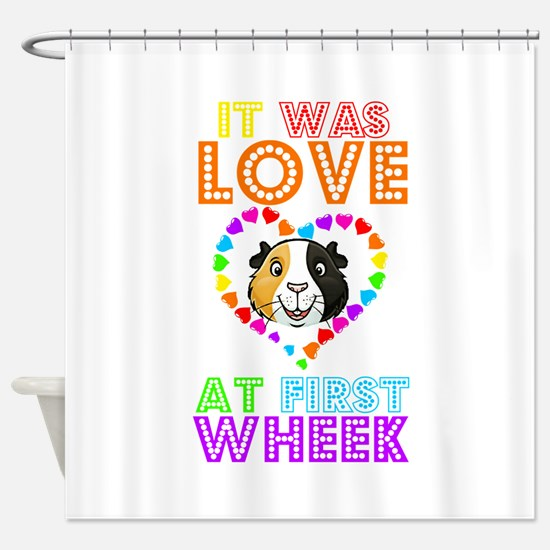 IT WAS LOVE AT FIRST WHEEK Shower Curtain