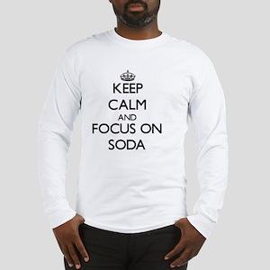 Keep Calm and focus on Soda Long Sleeve T-Shirt
