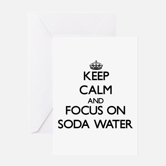 Keep Calm and focus on Soda Water Greeting Cards