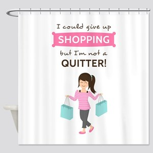 Funny Shopping Quote for Her Shower Curtain