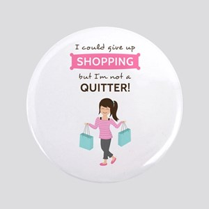 "Funny Shopping Quote for Her 3.5"" Button"