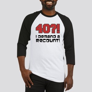 40?! Demand A Recount Baseball Jersey