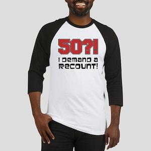 50?! Demand A Recount Baseball Jersey