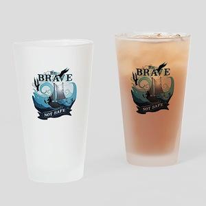 Be brave not safe Drinking Glass