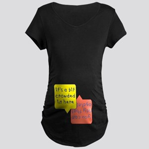 Crowded in here, twins Maternity Dark T-Shirt