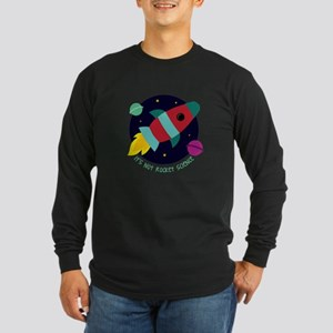 Its Not Rocket Science Long Sleeve T-Shirt