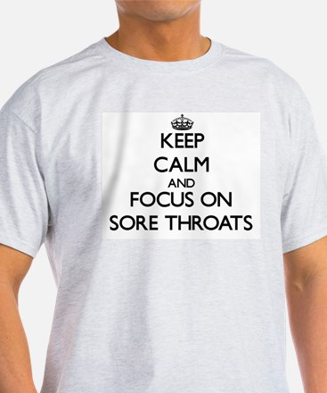 Keep Calm and focus on Sore Throats T-Shirt