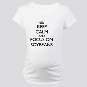 Keep Calm and focus on Soybeans Maternity T-Shirt