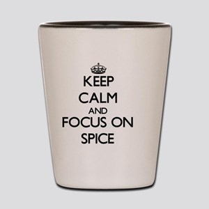 Keep Calm and focus on Spice Shot Glass