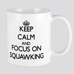 Keep Calm and focus on Squawking Mugs