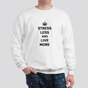 Stress Less and Live More Sweatshirt