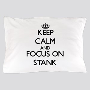 Keep Calm and focus on Stank Pillow Case