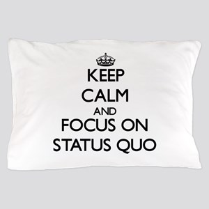Keep Calm and focus on Status Quo Pillow Case