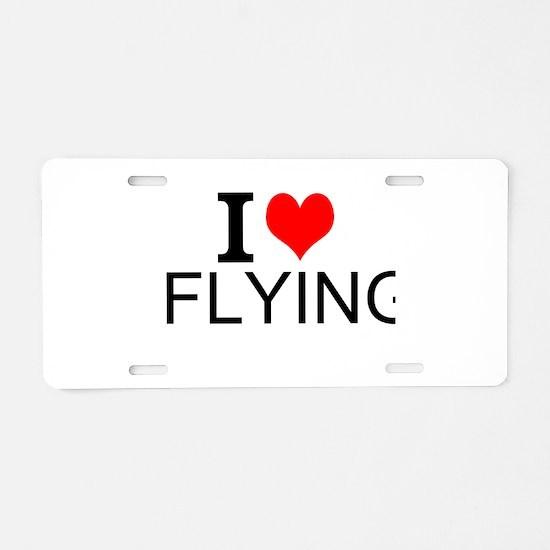 I Love Flying Aluminum License Plate