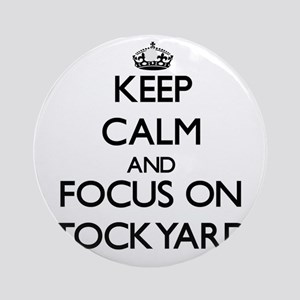 Keep Calm and focus on Stockyards Ornament (Round)