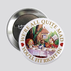 """We're All Quite Mad, You'll Fit Right 2.25"""" Button"""