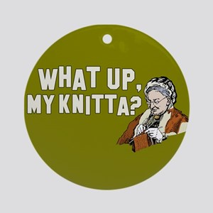 What up, my knitta? Ornament (Round)