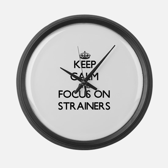 Keep Calm and focus on Strainers Large Wall Clock