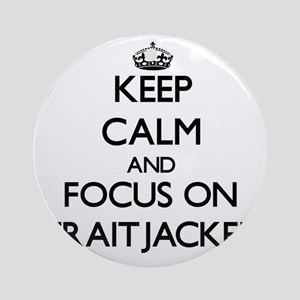 Keep Calm and focus on Straitjack Ornament (Round)