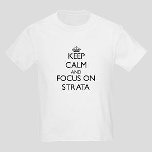 Keep Calm and focus on Strata T-Shirt
