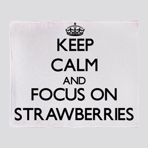 Keep Calm and focus on Strawberries Throw Blanket