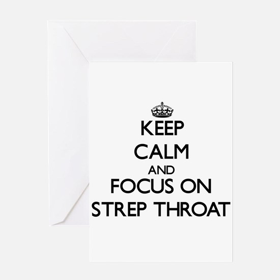 Keep Calm and focus on Strep Throat Greeting Cards