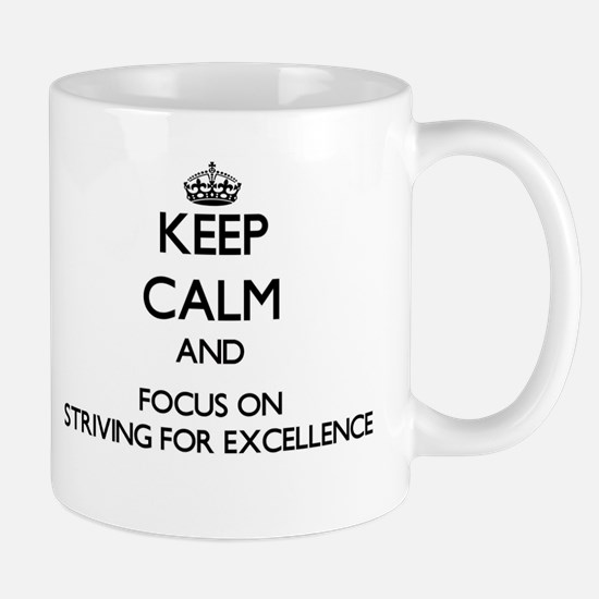 Keep Calm and focus on Striving For Excellenc Mugs