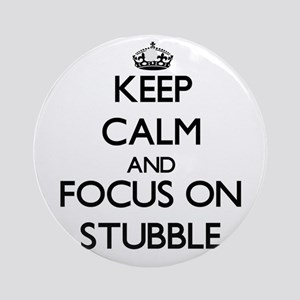 Keep Calm and focus on Stubble Ornament (Round)