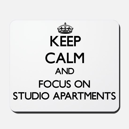 Keep Calm and focus on Studio Apartments Mousepad