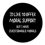 Questionable Moral Support Round Car Magnet