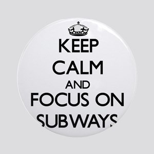 Keep Calm and focus on Subways Ornament (Round)