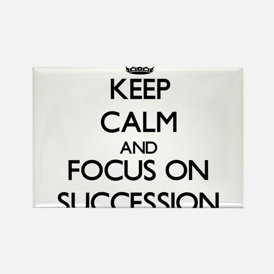 Keep Calm and focus on Succession Magnets