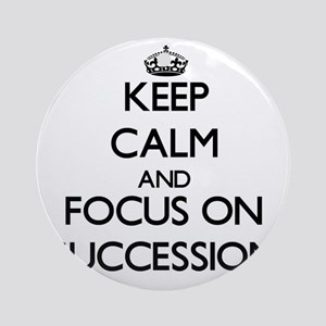 Keep Calm and focus on Succession Ornament (Round)