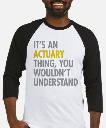 Its An Actuary Thing Baseball Jersey
