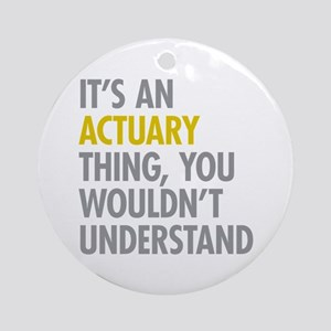 Its An Actuary Thing Ornament (Round)