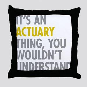 Its An Actuary Thing Throw Pillow