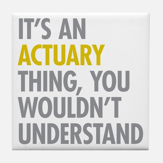 Its An Actuary Thing Tile Coaster