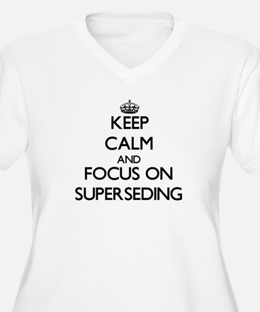 Keep Calm and focus on Supersedi Plus Size T-Shirt