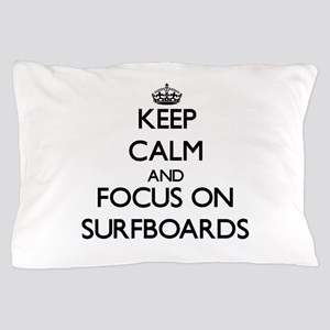 Keep Calm and focus on Surfboards Pillow Case