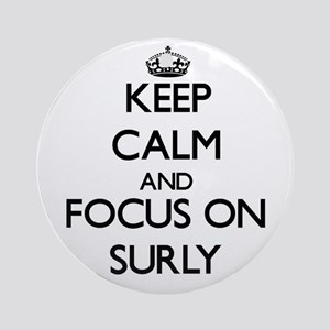 Keep Calm and focus on Surly Ornament (Round)
