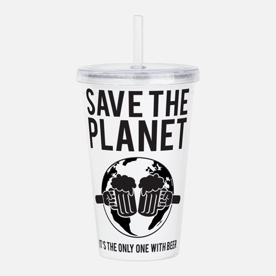 Save The Planet It's The Only One With Beer Acryli