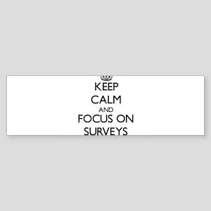 Keep Calm and focus on Surveys Bumper Sticker
