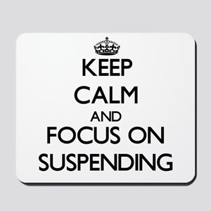 Keep Calm and focus on Suspending Mousepad