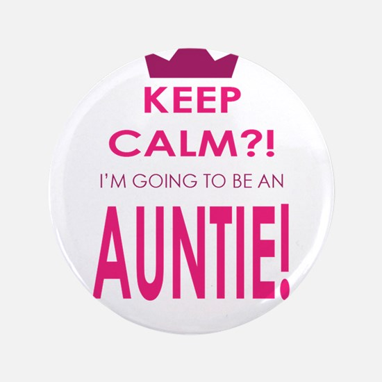 """Keep Calm Im going to be an auntie 3.5"""" Button"""