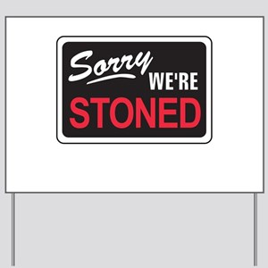 Sorry We're Stoned Yard Sign