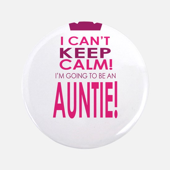 """I cant keep calm going to be an auntie 3.5"""" Button"""