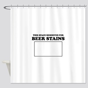 This Space Reserved For Beer Stains Shower Curtain