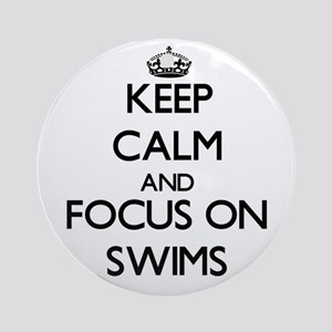 Keep Calm and focus on Swims Ornament (Round)