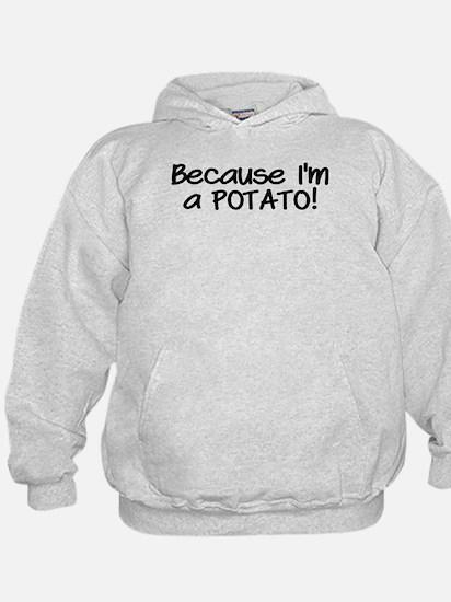Because Im a POTATO Sweatshirt